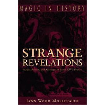 Étranges révélations Poison magique et sacrilège en France XIVs Louis Mollenauer & Lynn Wood