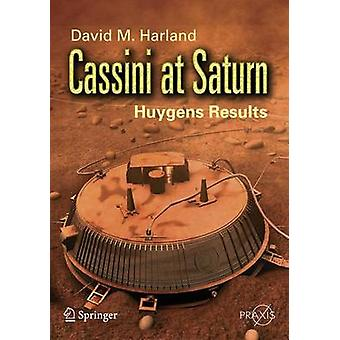 Cassini at Saturn  Huygens Results by David M Harland