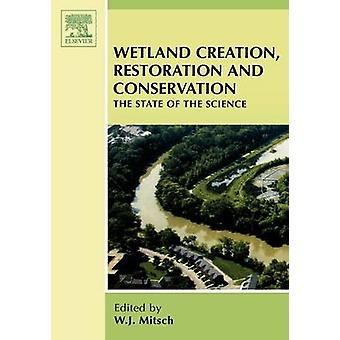 Wetland Creations Restoration and Conservation The State of Science by Mitsch & William J.