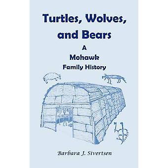 Turtles vargar och björnar en Mohawk familjehistoria av Sivertsen & Barbara J.