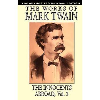 The Innocents Abroad Vol. 2 The Authorized Uniform Edition by Twain & Mark