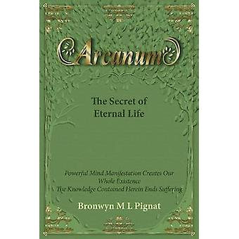 Arcanum The Secret of Eternal Life by Pignat & Bronwyn M L
