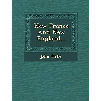 New France And New England... by fiske & john