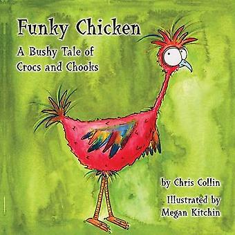 Funky Chicken A buschigen Geschichte von Crocs und Chooks von Collin & Chris