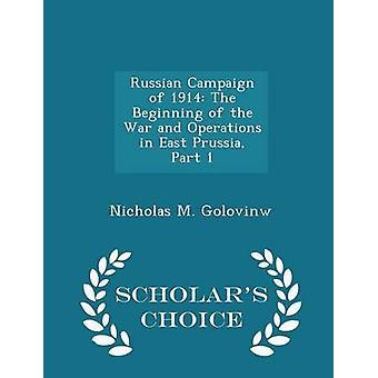 Campaña rusa de 1914 el comienzo de la guerra y operaciones en Prussia del este parte 1 edición opción eruditos por M Golovinw y Nicolás.