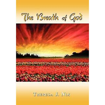 The Breath of God  Have You Ever Felt the Wind Gently Kiss Your Face Then You Too Have Felt by Nix & Theresa J.