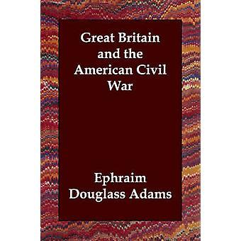 Great Britain and the American Civil War by Adams & Ephraim Douglass