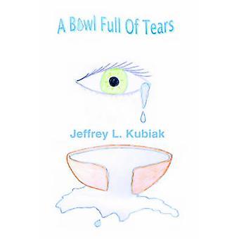 A Bowl Full of Tears by Kubiak & Jeffrey L.