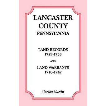 Lancaster County Pennsylvania Land Records 17291750 and Land Warrants 17101742 by Martin & Marsha