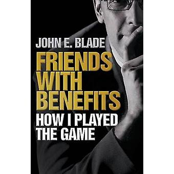 Friends With Benefits  How I Played The Game by Blade & John E.