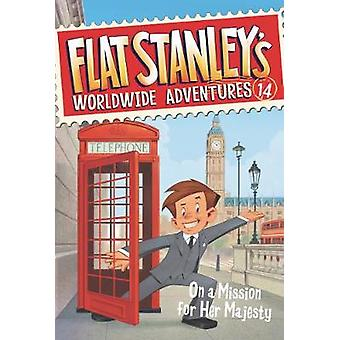 Flat Stanley's Worldwide Adventures #14 - On a Mission for Her Majesty