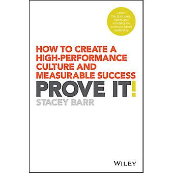 Prove It! - How to Create a High-Performance Culture and Measurable Su