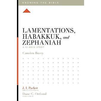 Lamentations - Habakkuk - and Zephaniah - A 12-Week Study by Lane T. D
