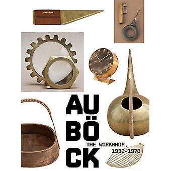 Carl Aubock - The Workshop - 1930-1970 by Carl Aubock - 9781576876152