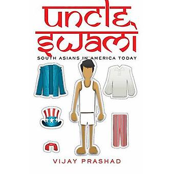 Uncle Swami - South Asians in America by Vijay Prashad - 9781595587848
