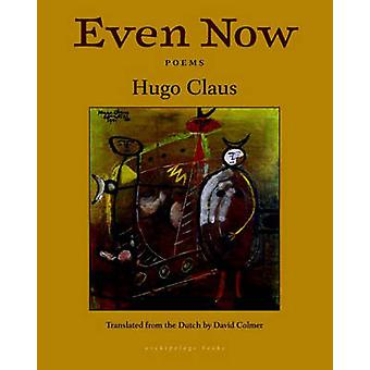 Even Now - Poems by Hugo Claus by Hugo Claus - 9781935744887 Book