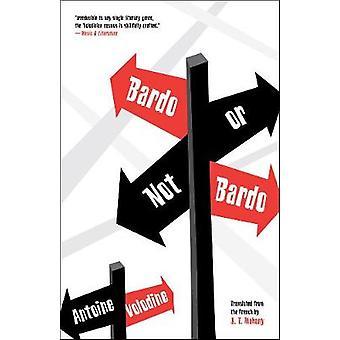 Bardo or Not Bardo by Antoine Volodine - J.T. Mahany - 9781940953335