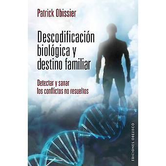 Descodificacion Biologica y Destino Familiar - Detectar y Sanar los Co