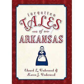 Forgotten Tales of Arkansas by Edward L Underwood - Karen J Underwood