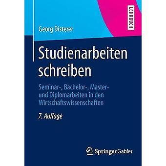 Studienarbeiten Schreiben  Seminar Bachelor Master Und Diplomarbeiten in Den Wirtschaftswissenschaften by Georg Disterer