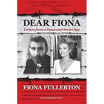 Dear Fiona - Letters from a Suspected Soviet Spy by Fiona Fullerton -