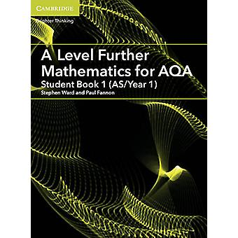 A Level Further Mathematics for AQA Student Book 1 ASYear by Stephen Ward