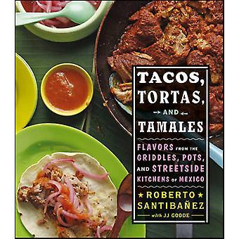 Tacos Tortas and Tamales by Roberto Santibanez