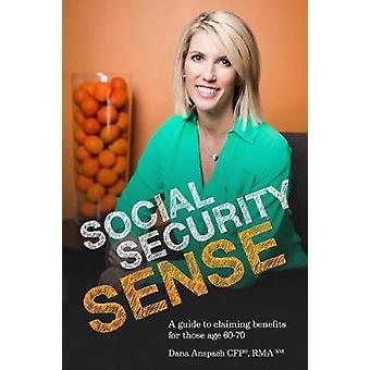 Social Security Sense A guide to claiming benefits for those age 6070 by Anspach & Dana