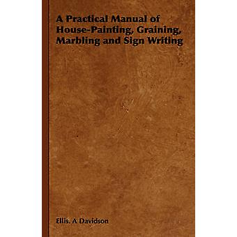 A Practical Manual of HousePainting Graining Marbling and Sign Writing by Davidson & Ellis. A