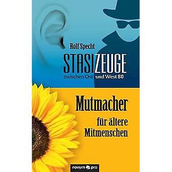 Stasizeuge zwischen Ost und West 80  Mutmacher fr ltere Mitmenschen by Specht & Rolf