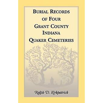 Burial Records of Four Grant County Indiana Quaker Cemeteries by Kirkpatrick & Ralph D.