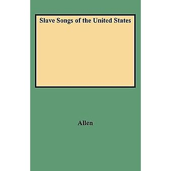 Slave Songs of the United States by Allen & William F.