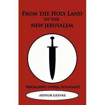 From the Holy Land to the New Jerusalem by Grenke & Arthur