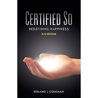 Certified So Redefining Happiness  KJV Edition by Coleman & Roland J.