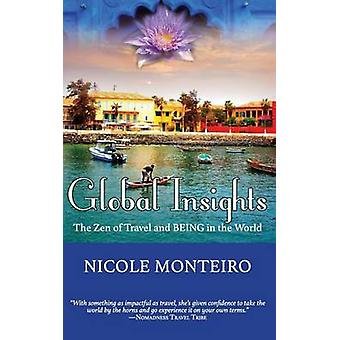 Global Insights  The Zen of Travel and BEING in the World by Monteiro & Nicole