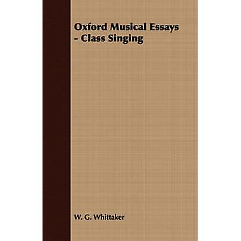 Oxford Musical Essays  Class Singing by Whittaker & W. G.
