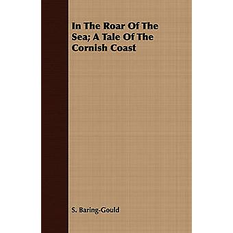 In The Roar Of The Sea A Tale Of The Cornish Coast by BaringGould & S.