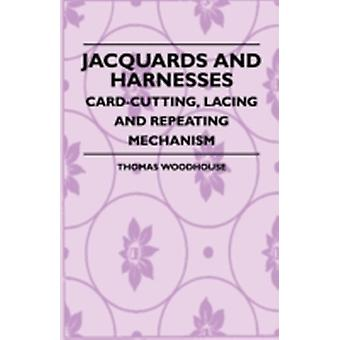 Jacquards And Harnesses  CardCutting Lacing And Repeating Mechanism by Woodhouse & Thomas.
