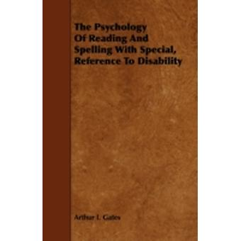 The Psychology of Reading and Spelling with Special Reference to Disability by Gates & Arthur I.