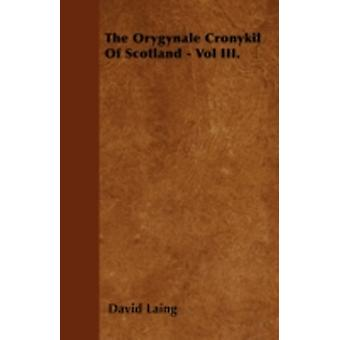 The Orygynale Cronykil Of Scotland  Vol III. by Laing & David