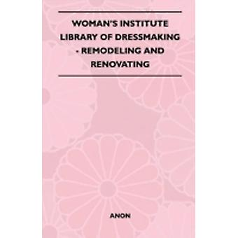 Womans Institute Library Of Dressmaking  Remodeling And Renovating by Anon