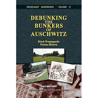 Debunking the Bunkers of Auschwitz Black Propaganda versus History by Mattogno & Carlo