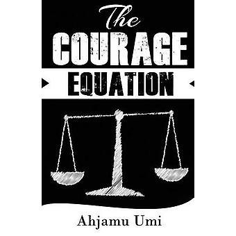 The Courage Equation by Umi & Ahjamu