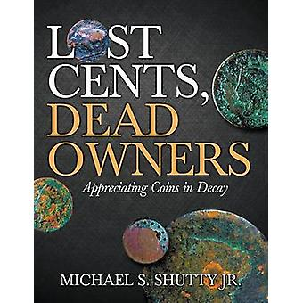 Lost Cents Dead Owners Appreciating Coins in Decay by Shutty & Michael S.
