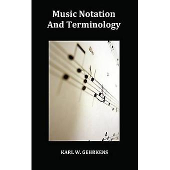 Music Notation and Terminology Fully Illustrated by Gehrkens & Karl W.