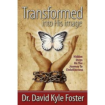 Transformed Into His Image by Foster & David Kyle