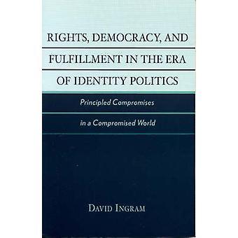 Rights Democracy and Fulfillment in the Era of Identity Politics par David Ingram