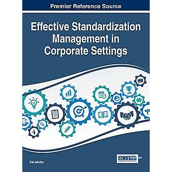 Effective Standardization Management in Corporate Settings by Jakobs & Kai