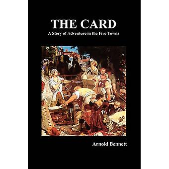 The Card  A Story of Adventure in the Five Towns by Bennett & Arnold