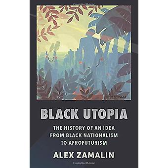 Black Utopia - Historia idea musta nationalismi afrofu